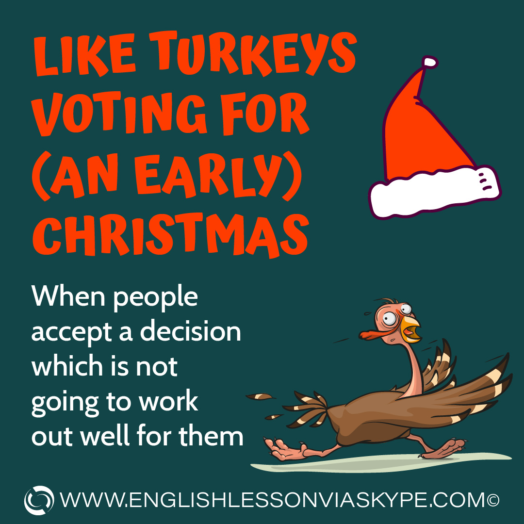 Like turkeys voting for Christmas meaning. 11 Christmas English Idioms with meanings and examples. Learn English with Harry at www.englishlessonviaskype.com #learnenglish #englishlessons #tienganh #EnglishTeacher #vocabulary #ingles #อังกฤษ #английский #aprenderingles #english #cursodeingles #учианглийский #vocabulário #dicasdeingles #learningenglish #ingilizce #englishgrammar #englishvocabulary #ielts #idiomas
