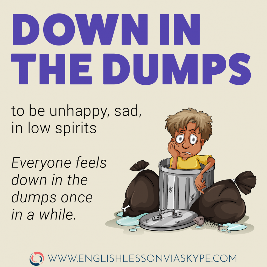 Down in the dumps meaning. English idioms related to feelings and emotions.