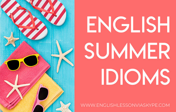 Summer Idioms. Summer Vocabulary. Talk about summer in English. www.englishlessonviaskype.com #learnenglish #englishlessons #tienganh #EnglishTeacher #vocabulary #ingles #อังกฤษ #английский #aprenderingles #english #cursodeingles #учианглийский #vocabulário #dicasdeingles #learningenglish #ingilizce #englishgrammar #englishvocabulary #ielts #idiomas