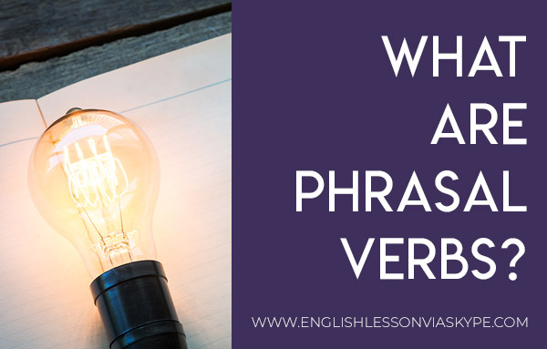 What are Phrasal Verbs? The grammar of phrasal verbs in detail. Transitive and intransitive phrasal verbs. www.englishlessonviaskype.com #learnenglish #englishlessons #английский #angielski #nauka #ingles #Idiomas #idioms #English #englishteacher #ielts #toefl #vocabulary #ingilizce #inglese