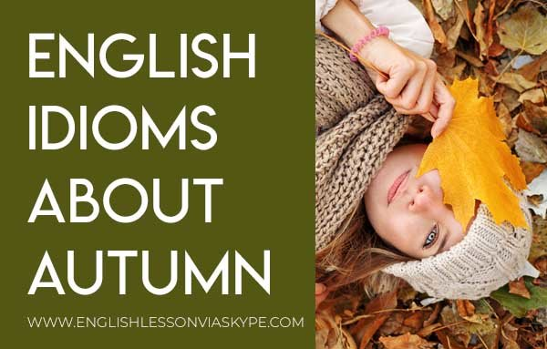 English Phrases and Idioms about Autumn. Learn English with Harry at www.englishlessonviaskype.com #learnenglish #englishlessons #tienganh #EnglishTeacher #vocabulary #ingles #อังกฤษ #английский #aprenderingles #english #cursodeingles #учианглийский #vocabulário #dicasdeingles #learningenglish #ingilizce #englishgrammar #englishvocabulary #ielts #idiomas