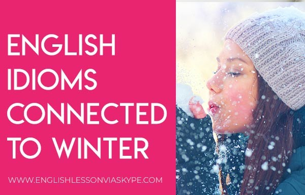 English idioms and phrases connected to winter. Learn English with Harry at www.englishlessonviaskype.com #learnenglish #englishlessons #tienganh #EnglishTeacher #vocabulary #ingles #อังกฤษ #английский #aprenderingles #english #cursodeingles #учианглийский #vocabulário #dicasdeingles #learningenglish #ingilizce #englishgrammar #englishvocabulary #ielts #idiomas