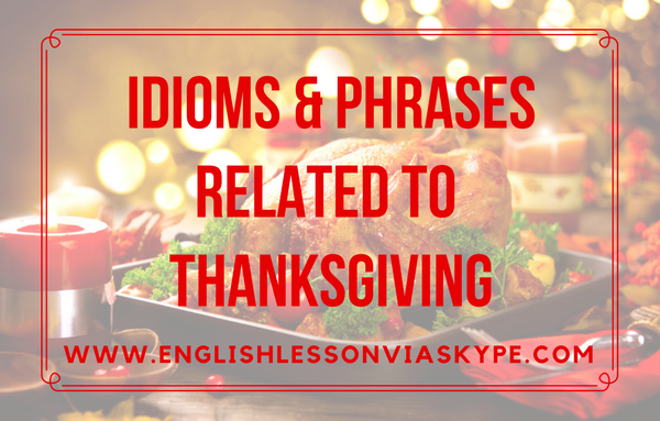 English idioms and phrases related to Thanksgiving
