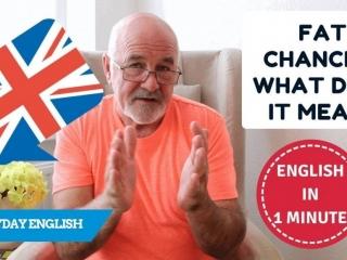 Speak everyday English - Fat Chance