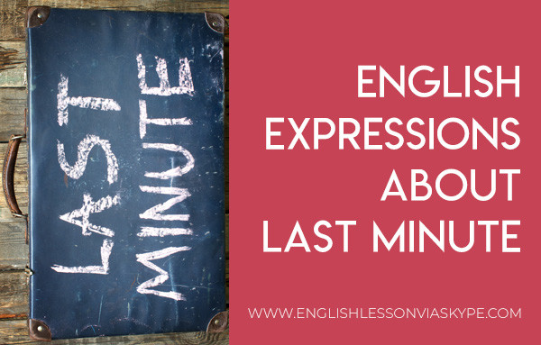 English Expressions related to last minute. Intermediate level English lessons. Easy way to improve English conversation skills. #learnenglish #englishlessons #englishteacher #ingles #aprenderingles