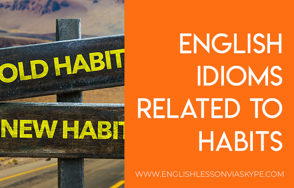 English idioms related to habits. Learn English idioms in context. Intermediate level English lessons. www.englishlessonviaskype.com #learnenglish #englishlessons #englishteacher #ingles #aprenderingles #nuevo #ielts #toefl #englishlanguage