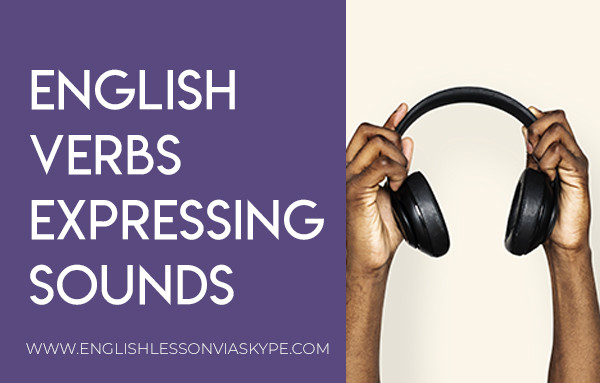 List of English Verbs Expressing Sounds. How to talk about sounds in English? Intermediate level English vocabulary. #learnenglish #englishlessons #vocabulary #ingles