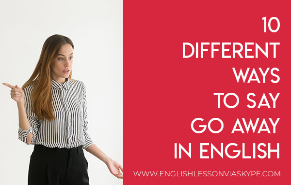 10 Other Ways to Say Go Away in English www.englishlessonviaskype.com #learnenglish #englishlessons #tienganh #EnglishTeacher #vocabulary #ingles #อังกฤษ #английский #aprenderingles #english #cursodeingles #учианглийский #vocabulário #dicasdeingles #learningenglish #ingilizce #englishgrammar #englishvocabulary #ielts #idiomas
