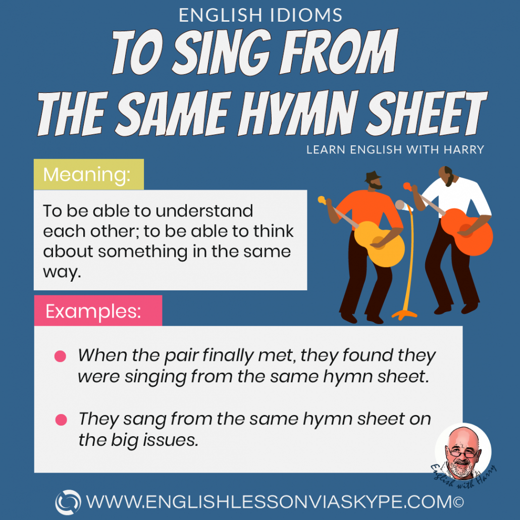 To sing from the same hymn sheet idiom meaning. Improve English speaking skills at www.englishlessonviaskype.com #learnenglish #englishlessons #tienganh #EnglishTeacher #vocabulary #ingles #อังกฤษ #английский #aprenderingles #english #cursodeingles #учианглийский #vocabulário #dicasdeingles #learningenglish #ingilizce #englishgrammar #englishvocabulary #ielts #idiomas