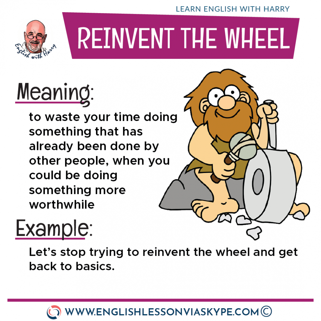 Reinvent the Wheel English idiom meaning. English idioms about change. From intermediate to advanced English with www.englishlessonviaskype.com #learnenglish #englishlessons #EnglishTeacher #vocabulary #ingles #английский #aprenderingles #english #cursodeingles #учианглийский #vocabulário #dicasdeingles #learningenglish #ingilizce #englishgrammar