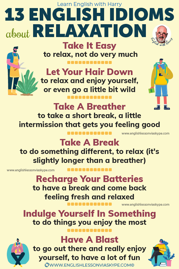 13 English idioms related to relaxation and rest. Improve your English skills from intermediate to advanced with www.englishlessonviaskype.com #learnenglish #englishlessons #EnglishTeacher #vocabulary #ingles #английский #aprenderingles #english #cursodeingles #учианглийский #vocabulário #dicasdeingles #learningenglish #ingilizce #englishgrammar #englishvocabulary #ielts #idiomas