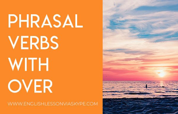 English Phrasal Verbs with Over - English Lesson via Skype