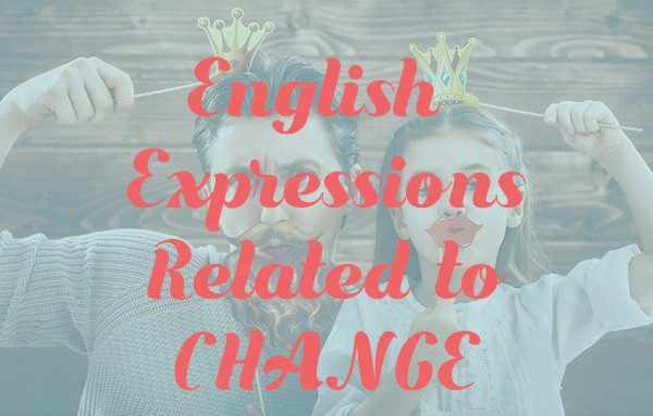 Learn English Expressions related to Change. Speak English fluently and confidently. #inglesprof #englishlessons #ingles #learnenglish