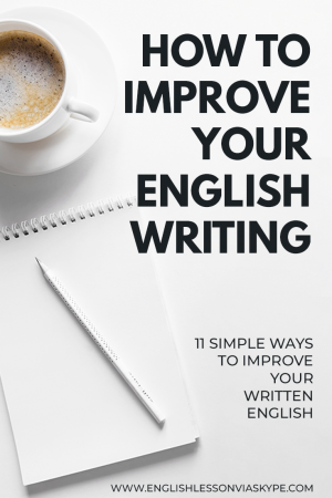 11 Tips to Improve your written English. How to improve English writing skills at www.englishlessonviaskype.com #learnenglish #englishlessons #tienganh #EnglishTeacher #vocabulary #ingles #อังกฤษ #английский #aprenderingles #english #cursodeingles #учианглийский #vocabulário #dicasdeingles #learningenglish #ingilizce #englishgrammar #englishvocabulary #ielts #idiomas